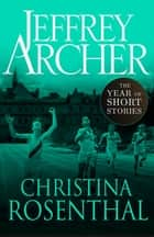 Christina Rosenthal - The Year of Short Stories ebook by Jeffrey Archer