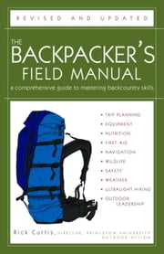 The Backpacker's Field Manual, Revised and Updated - A Comprehensive Guide to Mastering Backcountry Skills ebook by Rick Curtis