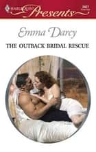 The Outback Bridal Rescue ebook by Emma Darcy