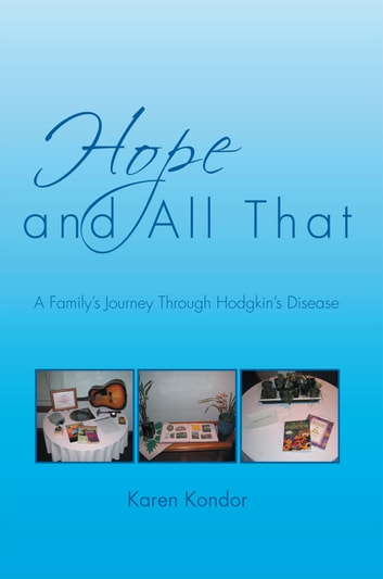 Hope and All That - A Family's Journey Through Hodgkin's Disease ebook by Karen Kondor