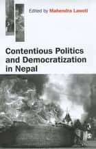 Contentious Politics and Democratization in Nepal ebook by Mahendra Lawoti