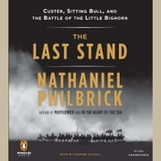 The Last Stand - Custer, Sitting Bull, and the Battle of the Little Bighorn audiobook by Nathaniel Philbrick