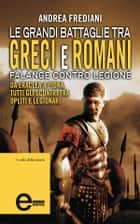 Le grandi battaglie tra greci e romani ebook by Andrea Frediani
