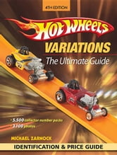 Hot Wheels Variations: The Ultimate Guide ebook by Zarnock, Michael