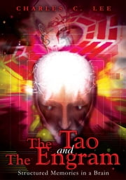 The Tao and The Engram - Structured Memories in a Brain ebook by Charles Lee