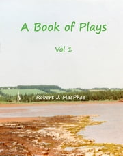 A Book of Plays Vol.1 ebook by Robert J. MacPhee