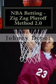 NBA Betting: Zig Zag Playoff Method 2.0 ebook by Johnny Depot
