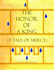 The Honor of a King (A Tale of Mercy) ebook by Candace Christine Little