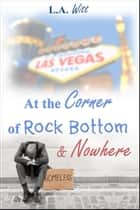 At the Corner of Rock Bottom & Nowhere ebook by L. A. Witt