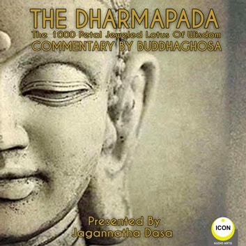 The Dharmapada The 100 Petal Jeweled Lotus Of Wisdom audiobook by Buddhaghosa