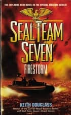 Seal Team Seven 05: Firestorm ebook by Keith Douglass