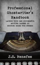 The Professional Ghostwriter's Handbook ebook by J.S. Menefee