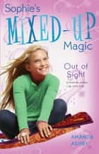 Sophie's Mixed-Up Magic: Out of Sight - Book 3 ebook by Amanda Ashby