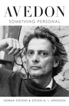 Avedon - Something Personal ebook by Steven M. L. Aronson, Norma Stevens