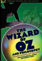 The Wizard of Oz and Philosophy ebook by Phil Seng,Randall E. Auxier