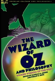 The Wizard of Oz and Philosophy - Wicked Wisdom of the West ebook by Phil Seng,Randall E. Auxier