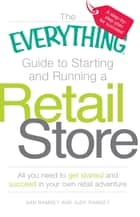 The Everything Guide to Starting and Running a Retail Store ebook by Dan Ramsey