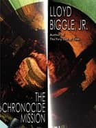 The Chronocide Mission: A Time Travel Novel ebook by Lloyd Biggle Jr.