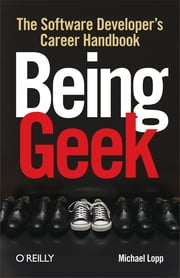 Being Geek - The Software Developer's Career Handbook ebook by Michael Lopp