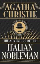 Adventure of the Italian Nobleman, The ebook by Agatha Christie