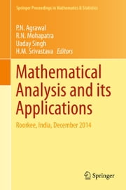 Mathematical Analysis and its Applications - Roorkee, India, December 2014 ebook by P. N. Agrawal,R. N. Mohapatra,Uaday Singh,H. M. Srivastava