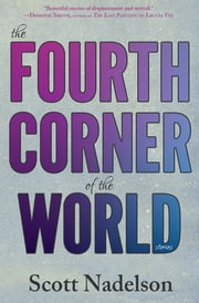 The Fourth Corner of the World ebook by Scott Nadelson