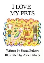 I Love My Pets ebook by Susan Pulvers,Alice Pulvers