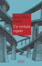 Un certain espoir ebook by Jean-Marc Piotte