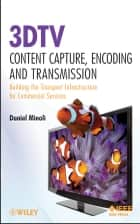 3DTV Content Capture, Encoding and Transmission - Building the Transport Infrastructure for Commercial Services ebook by Daniel Minoli