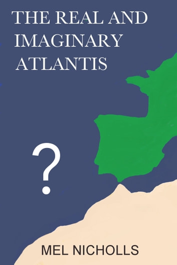 The Real and Imaginary Atlantis ebook by Mel Nicholls
