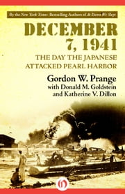 December 7, 1941 - The Day the Japanese Attacked Pearl Harbor ebook by Donald M. Goldstein,Katherine V. Dillon,Gordon Prange