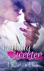 Nothing Sweeter ebook by JK Rivers