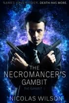 The Necromancer's Gambit - The Gambit, #1 ebook by Nicolas Wilson