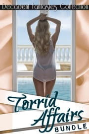 Torrid Affairs Bundle (Motorcycle Club, Billionaire Alpha, Paranormal) ebook by Decadent Fantasies Collection