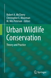 Urban Wildlife Conservation - Theory and Practice ebook by Robert A. McCleery,Christopher Moorman,M. Nils Peterson