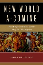 New World A-Coming - Black Religion and Racial Identity during the Great Migration ebook by Judith Weisenfeld
