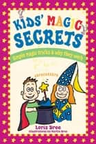 Kids' Magic Secrets - Simple Magic Tricks & Why They Work ebook by Loris Bree, Marlin Bree