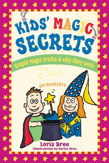 Kids' Magic Secrets - Simple Magic Tricks & Why They Work ebook by Loris Bree