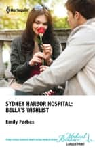 Sydney Harbor Hospital: Bella's Wishlist ebook by Emily Forbes