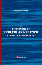 A Dictionary of English and French Equivalent Proverbs ebook by Flonta, Teodor