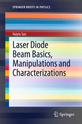 Laser Diode Beam Basics, Manipulations and Characterizations ebook by Haiyin Sun