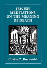 Jewish Meditations on the Meaning of Death ebook by Chaim Z. Rozwaski