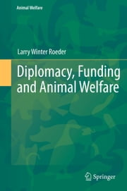 Diplomacy, Funding and Animal Welfare ebook by Larry Winter Roeder