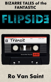 Flipside, Bizarre Tales of the Fantastic: Transit ebook by Ro Van Saint