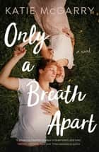 Only a Breath Apart - A Novel ebook by