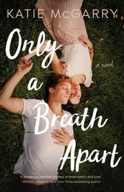 Only a Breath Apart - A Novel ebook by Katie McGarry