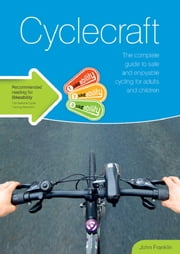 Cyclecraft: The complete guide to safe and enjoyable cycling for adults and children ebook by John Franklin
