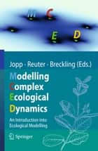 Modelling Complex Ecological Dynamics - An Introduction into Ecological Modelling for Students, Teachers & Scientists ebook by Fred Jopp, Sven Erik Jørgensen, Melanie Trexler,...