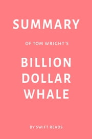 Summary of Tom Wright's Billion Dollar Whale by Swift Reads