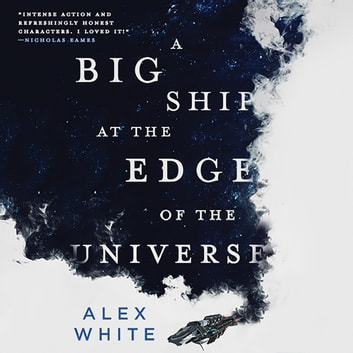 A Big Ship at the Edge of the Universe audiobook by Alex White